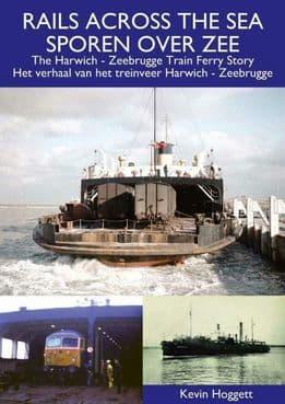 RAILS ACROSS THE SEA The Harwich-Zeebrugge Train Ferry Story ISBN: 9781900340595